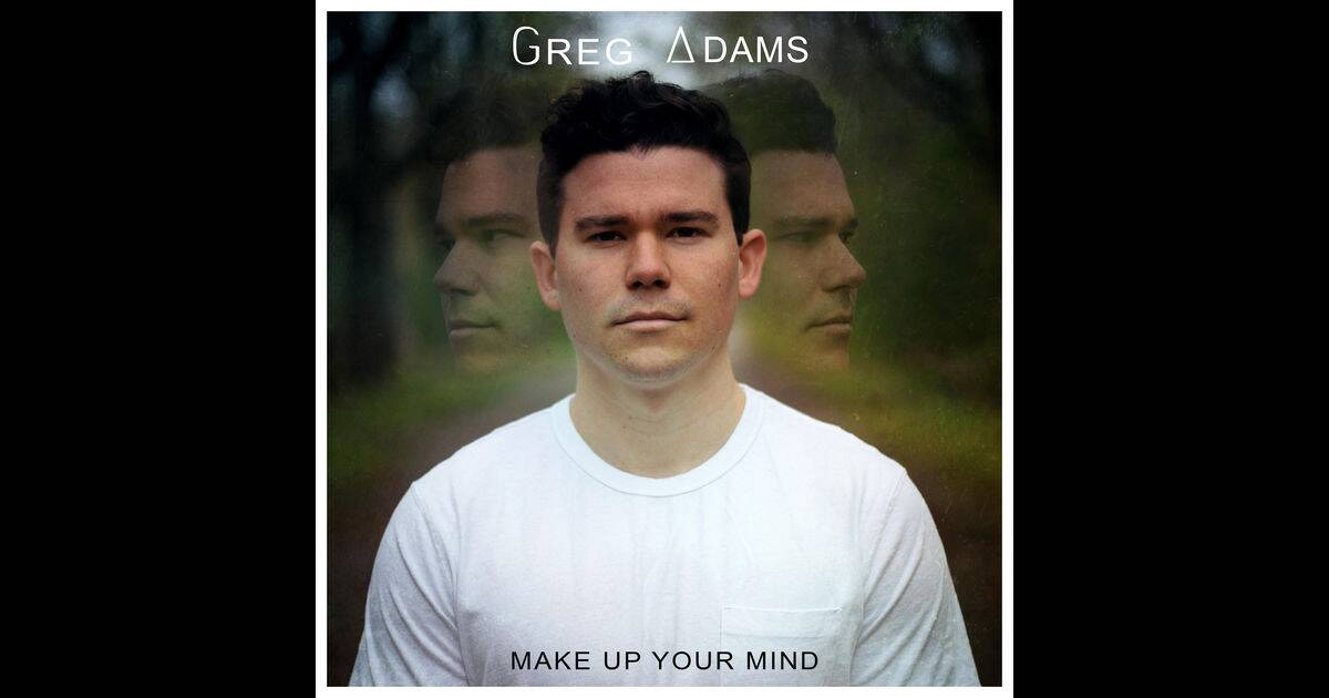 Make up Your Mind - EP by Greg Adams on iTunes