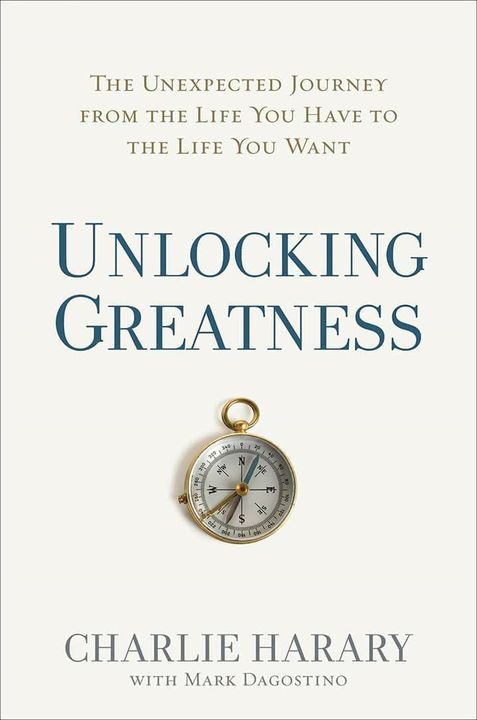 The perfect gift for Dad & Grads -  Unlocking Greatness: The Unexpected Journey from the Life You Have to the Life You W...