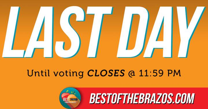 TODAY is the DAY! It's the LAST day to cast your vote for The BEST of the Brazos Valley! Voting closes today ( July 5th ...
