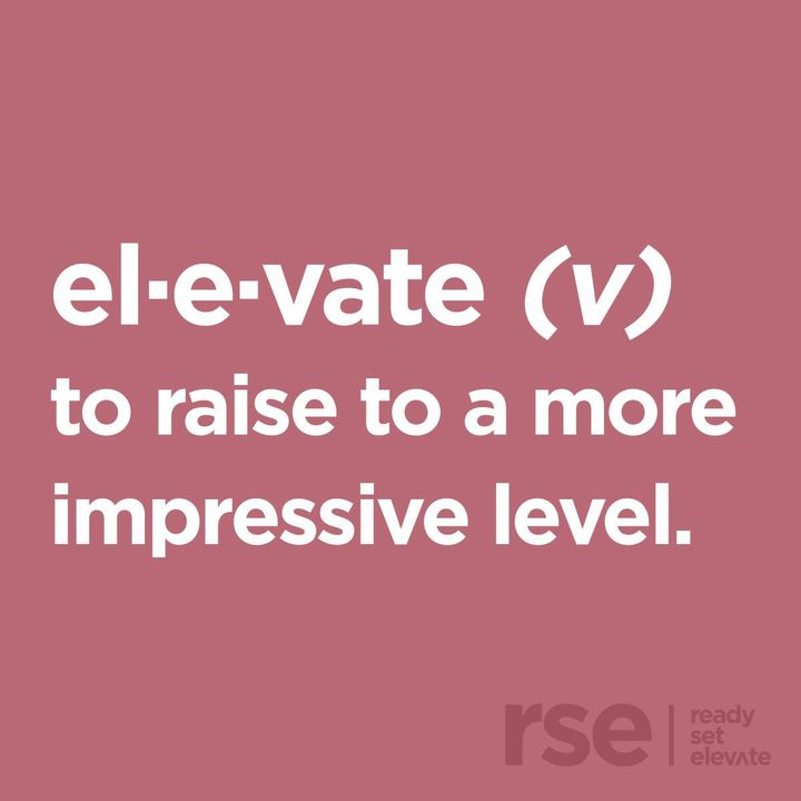 The dictionary defines elevate as raising something to a more important or impressive level. At Ready Set Elevate we do ...