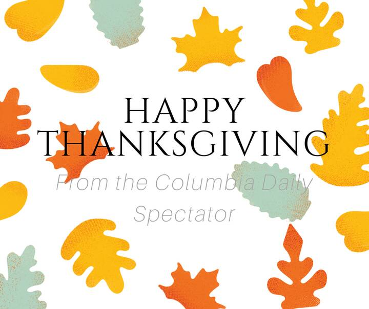 Happy Thanksgiving from the Columbia Daily Spectator! Stay connected with the Spec family by updating your information h...