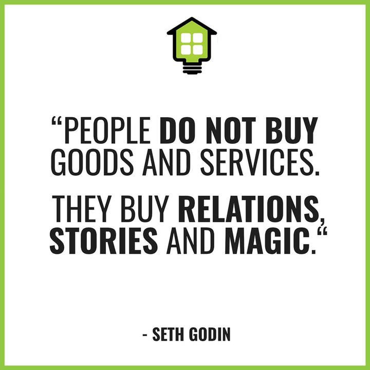 """""""People do not buy goods and services. They buy relations, stories and magic."""" - Seth Godin"""
