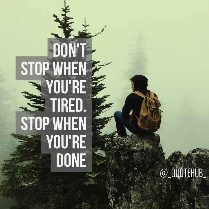 Just Keep Going and Never Give Up