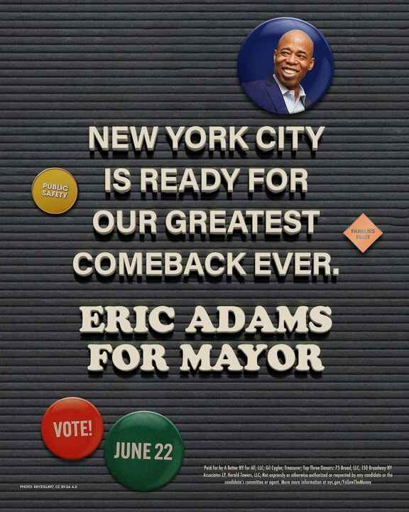 VOTE ERIC ADAMS FOR MAYOR VOTE JUNE 22ndNYC is Ready for our Greatest Comeback EverPaid For BY - A Better NY For AllThis...